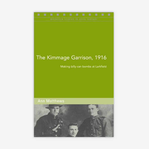 The Kimmage garrison, 1916: Making billy-can bombs at Larkfield