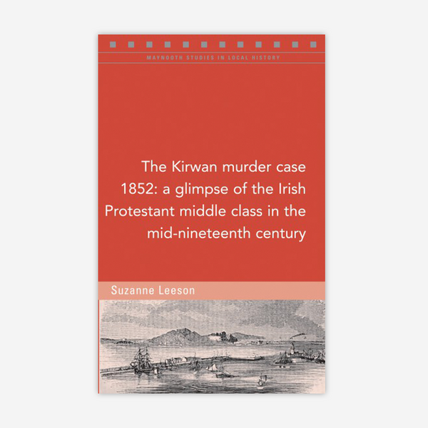 The Kirwan murder case, 1852: A glimpse of the Irish Protestant middle class in the mid-nineteenth century