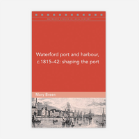 Waterford port and harbour, 1815-42: Shaping the port