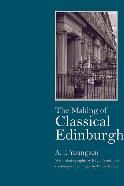 The Making of Classical Edinburgh: 1750-1840