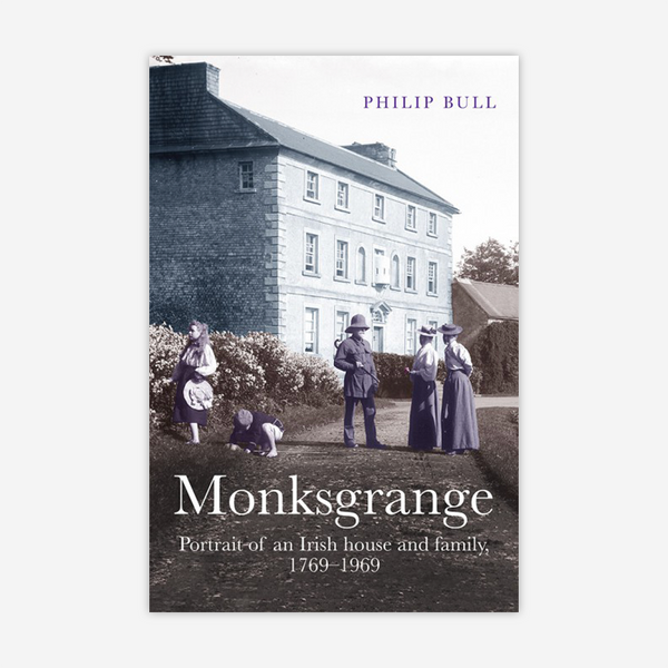 Monksgrange: Portrait of an Irish house and family, 1769–1969