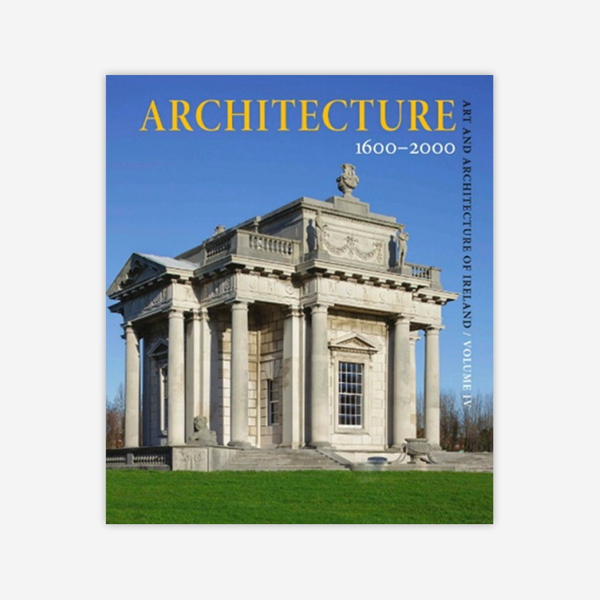Art and Architecture of Ireland Volume IV: Architecture