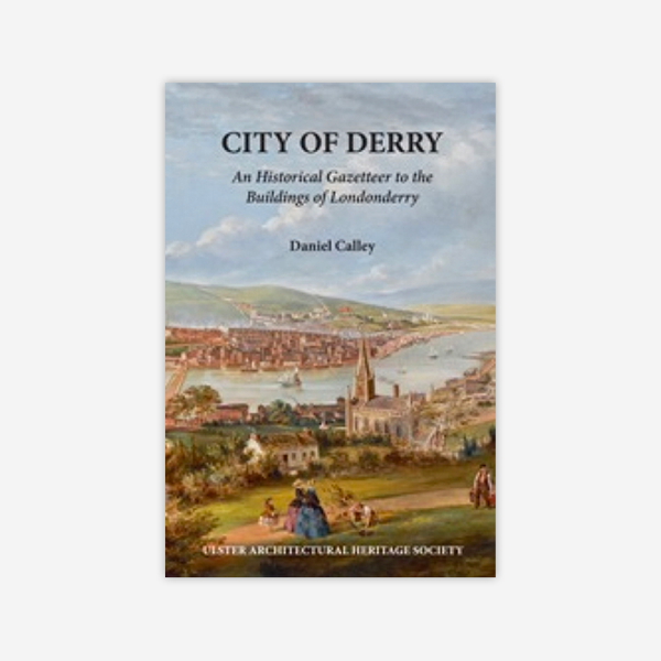 City of Derry: An Historical Gazetteer to the Buildings of Londonderry