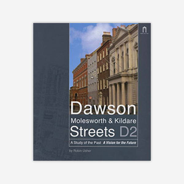 Dawson, Molesworth & Kildare Streets D2: A Study of the Past A Vision for the Future