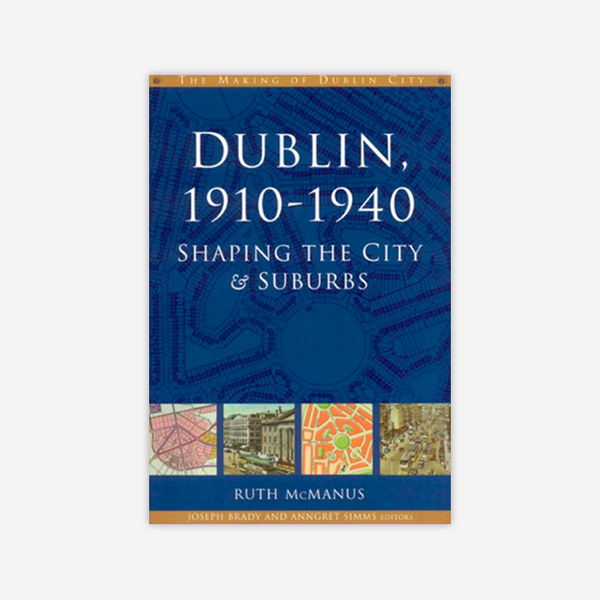 Dublin, 1910-1940: Shaping the city and suburbs
