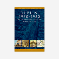 Dublin 1930-1950: The emergence of the modern city