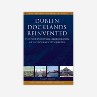 Dublin Docklands Reinvented: The post industrial regeneration of a European city quarter
