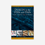 Dublin in the 1950s and 1960s: Cars, Shops and Suburbs