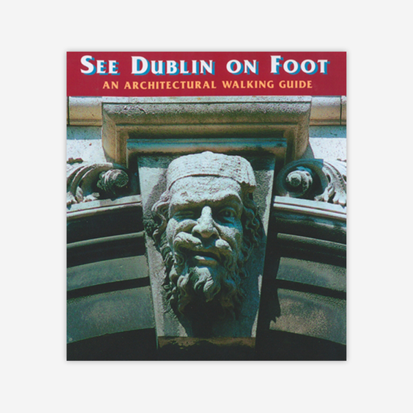 See Dublin on Foot: An Architectural Walking Guide