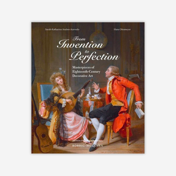 From Invention to Perfection: Masterpieces of Eighteenth Century Decorative Art