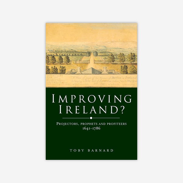Improving Ireland? Projectors, prophets and profiteers, 1641-1786