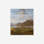 Ireland and the Picturesque: Design, Landscape Painting, and Tourism, 1700–1840