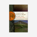 Ireland in the Medieval World 400-1000: Landscape, Kingship and Religion