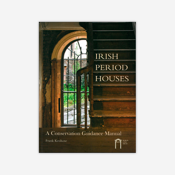 Irish Period Houses – A Conservation Guidance Manual