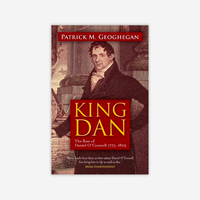 King Dan: The Rise of Daniel O'Connell 1775-1829