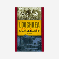 Loughrea, That Den of Infamy: The Land War in County Galway 1879-82