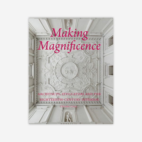 Making Magnificence: Architects, Stucatori and the Eighteenth-Century Interior