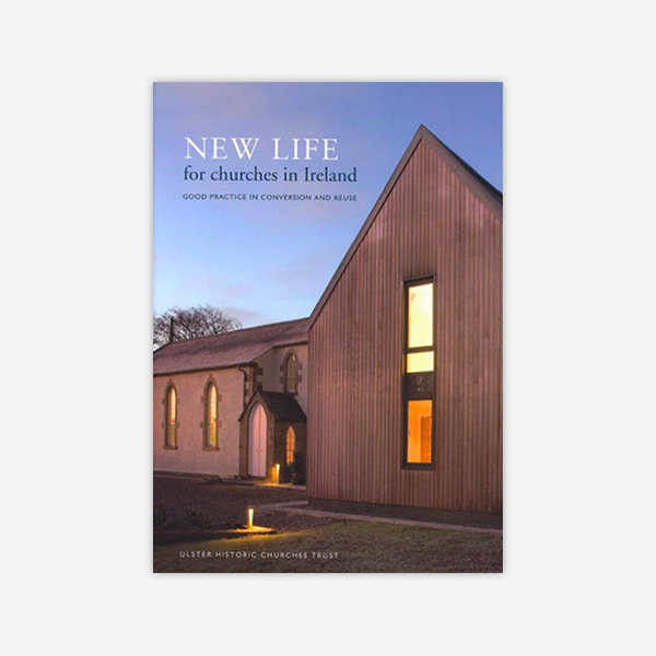 New Life for Churches in Ireland: Good practice in conversion and reuse