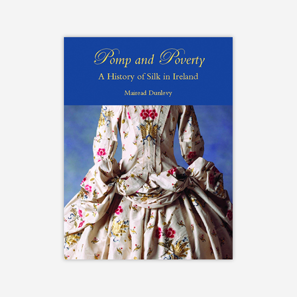 Pomp and Poverty: A History of Silk in Ireland