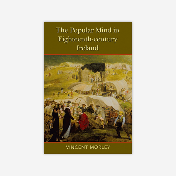 The Popular Mind in Eighteenth Century Ireland