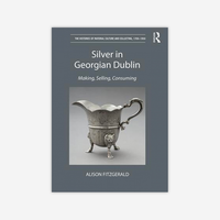 Silver in Georgian Dublin - Making, Selling, Consuming
