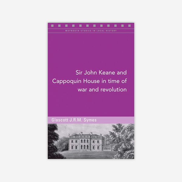 Sir John Keane and Cappoquin House in time of war and revolution