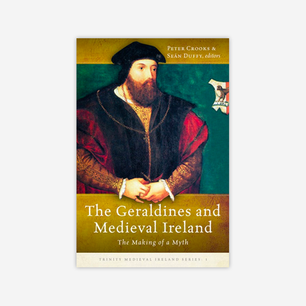 The Geraldines and medieval Ireland - The making of a myth