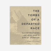 The Tombs of a Departed Race: Illustrations of Ireland's great hunger