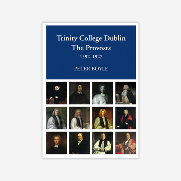 The Trinity College Dublin: The Provosts 1592-1927