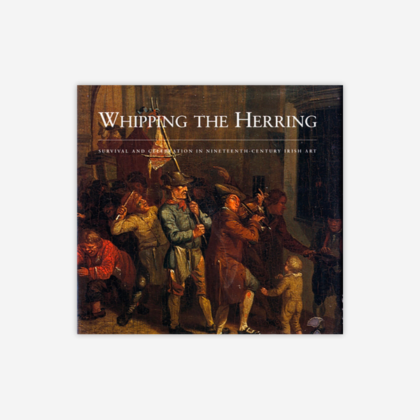 Whipping the Herring - Survival and Celebration of 19th Century Irish Art