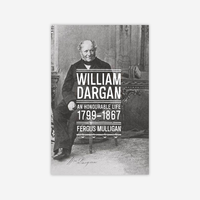 William Dargan: An Honourable Life (1799-1867)