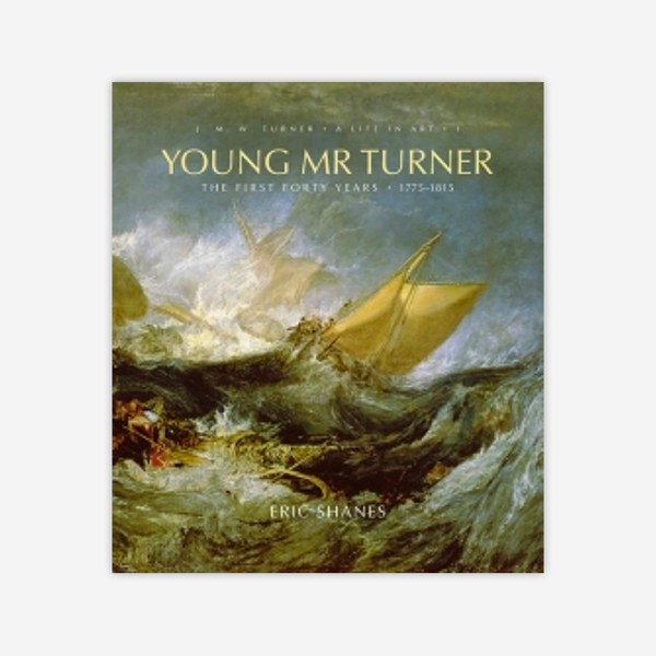 Young Mr Turner: The First Forty Years 1775-1815