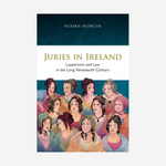 Juries in Ireland: Laypersons and law in the long nineteenth century