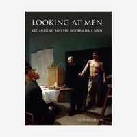 Looking At Men: Art, Anatomy, and the Modern Male Body
