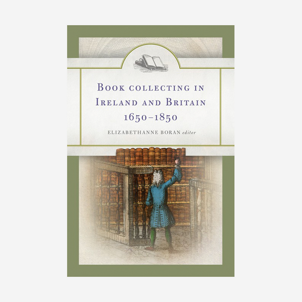 Book Collecting in Ireland and Britain 1650-1850
