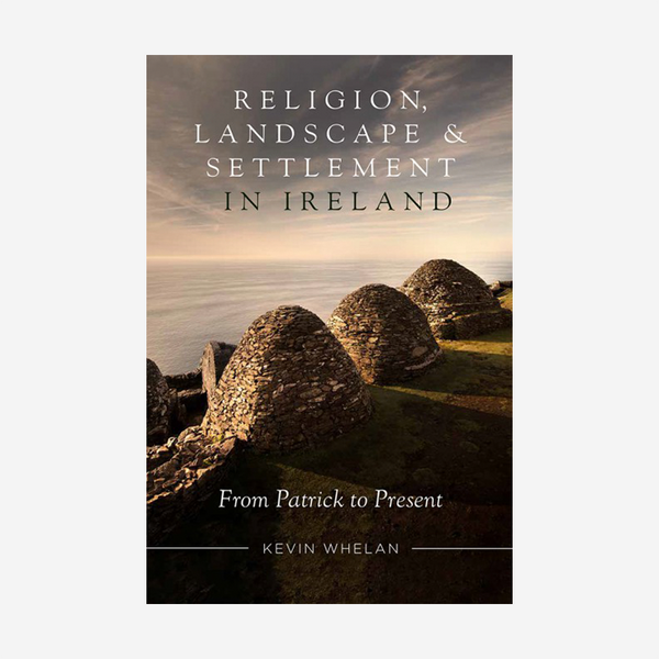 Religion, Landscape & Settlement in Ireland: From Patrick to Present