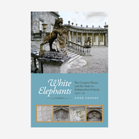 White Elephants: The Country House and the State in Independent Ireland, 1922-73