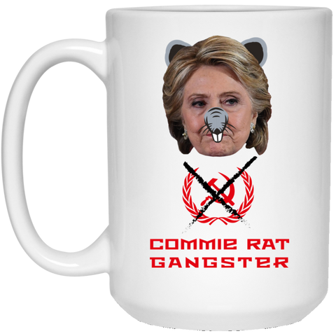 Commie Rat Gangsters - Hillary Clinton - 15 oz. White Mug