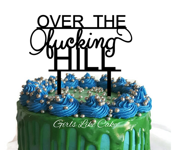 Over the Fucking Hill Cake Topper