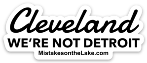 Cleveland We're not Detroit Sticker - Mistakes on the Lake