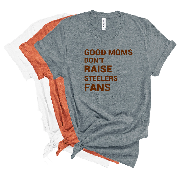 Good Moms Don't Raise Steelers Fans Unisex Tee - Mistakes on the Lake