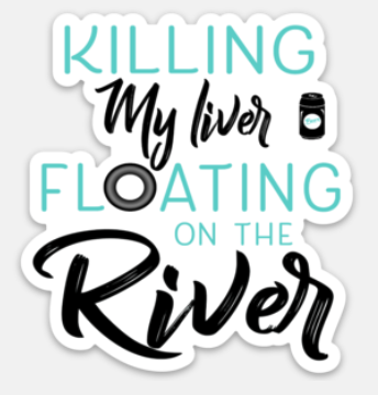 Killing my liver floating on the river Sticker - Mistakes on the Lake