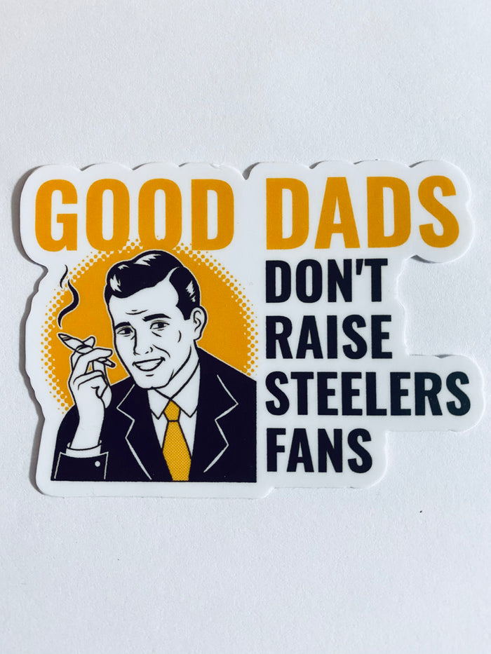 Good dads don't raise Steelers Fans Sticker - Mistakes on the Lake