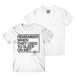 Used To Sleep On Me Tee White