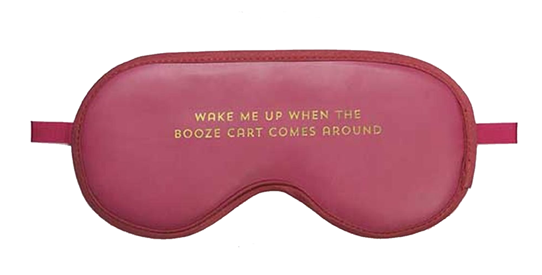 Wake Me Up When the Booze Cart Comes Around Sleep Mask
