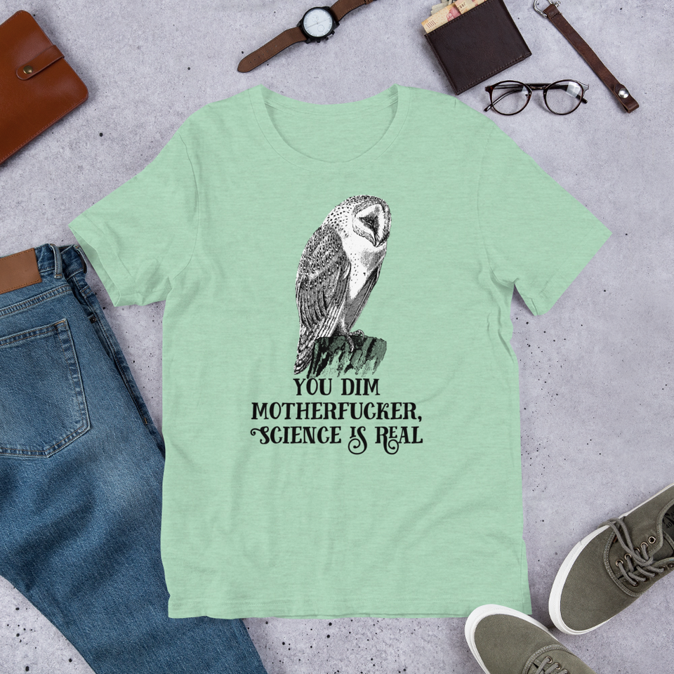 You Dim Motherfucker, Science Is Real T-Shirt