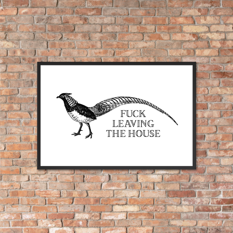 Fuck Leaving The House Framed Poster