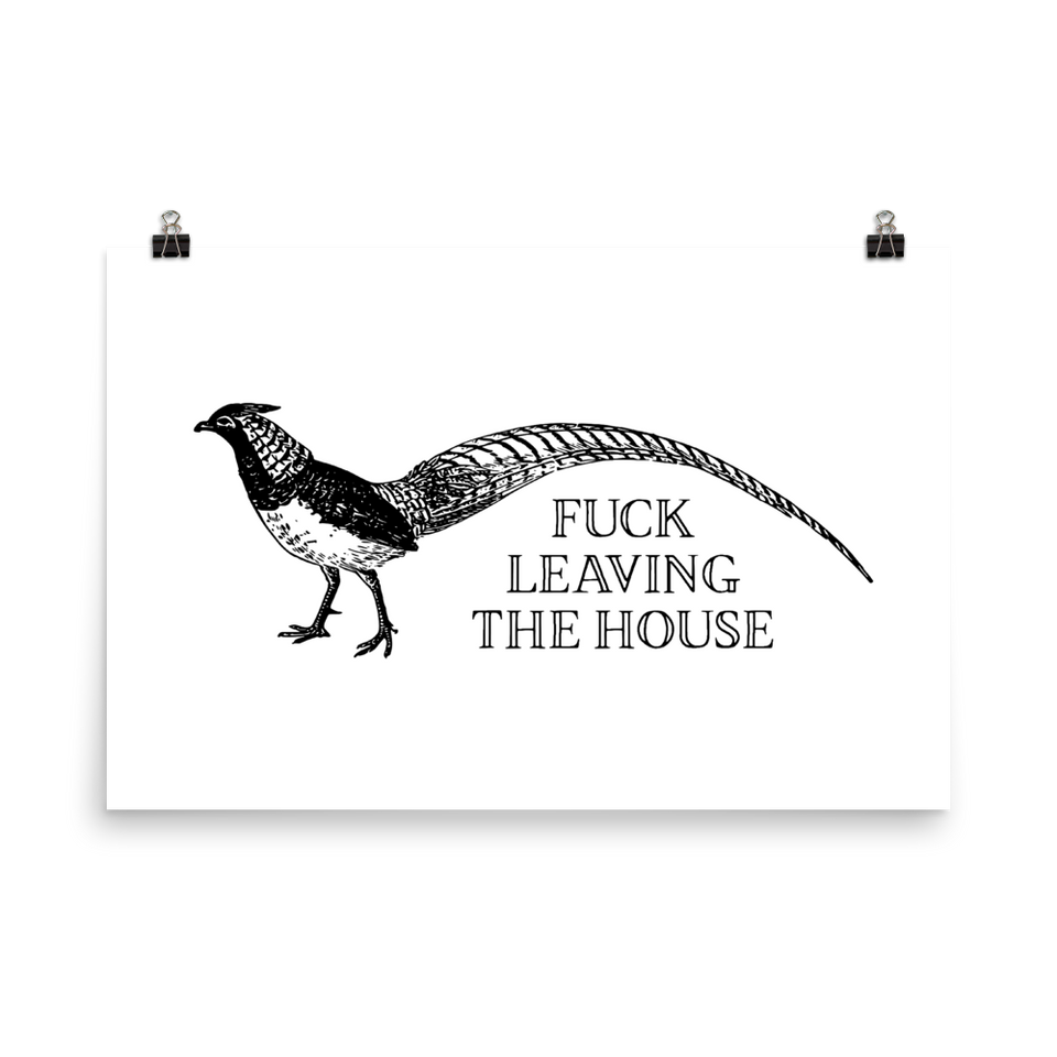Fuck Leaving The House Poster