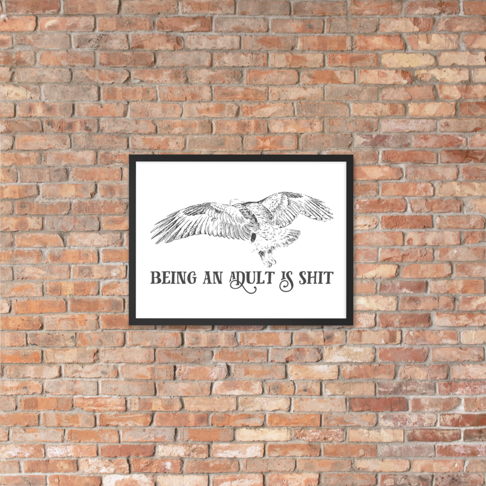 Being Adult is Shit Framed Poster