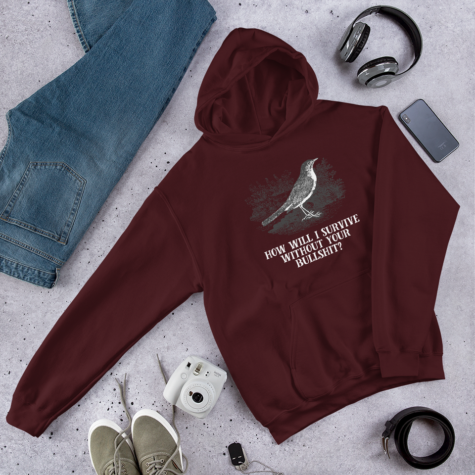 How Will I Survive Without Your Bullshit Hooded Sweatshirt